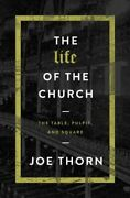 The Life Of The Church The Table, Pulpit, And Square By Joe Thorn Used