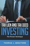 Tax Lien And Tax Deed Investing The Proven Technique By Thomas J Senatore New