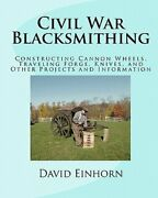 Civil War Blacksmithing Constructing Cannon Wheels, Traveling Forge, Knives,