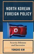North Korean Foreign Policy Security Dilemma And Succession By Yongho Kim New