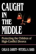 Caught In The Middle Protecting The Children Of High-conflict Divorce Used