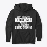 We Didnand039t Get This Age By Being Stupid Pullover Hoodie - Poly/cotton By Graph...