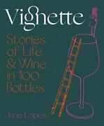 Vignette Stories Of Life And Wine In 100 Bottles By Jane Lopes Used