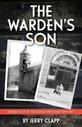 The Warden's Son Growing Up At The Idaho State Penitentiary By Jerry Clapp New