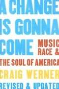 A Change Is Gonna Come Music Race And The Soul Of America By Craig Werner New