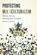 Protecting Multiculturalism Muslims, Security, And Integration In Canada Used