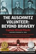 The Auschwitz Volunteer Beyond Bravery By Captain Witold Pilecki New