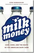 Milk Money Cash, Cows, And The Death Of The American Dairy Farm By Kardashian