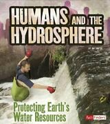 Humans And The Hydrosphere Protecting Earth's Water Sources By Ava Sawyer Used