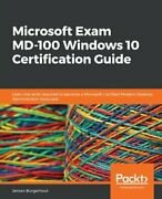 Microsoft Exam Md-100 Windows 10 Certification Guide Learn The Skills Required