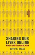 Sharing Our Lives Online Risks And Exposure In Social Media By David R. Brake