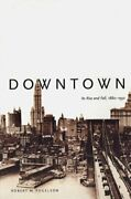 Downtown Its Rise And Fall, 1880-1950 By Professor Fogelson, Robert M New