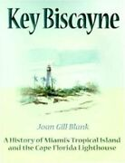 Key Biscayne A History Of Miamiand039s Tropical Island And The Cape Florida By Blank
