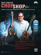 Matt Smith's Chop Shop For Guitar Creative Tools And Techniques For Guitarists