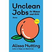 Unclean Jobs For Women And Girls Stories Art Of The Story Pb Nutting Alissa