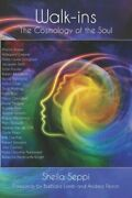 Walk-ins The Cosmology Of The Soul By Sheila Seppi New