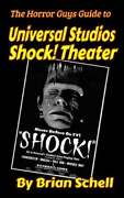 The Horror Guys Guide To Universal Studios Shock Theater By Brian Schell New