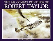 The Air Combat Paintings Of Robert Taylor By Robert Weston Used