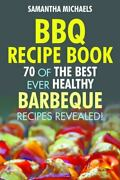 Bbq Recipe Book 70 Of The Best Ever Healthy Barbecue Recipes...revealed Michae