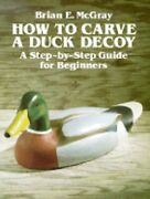 How To Carve A Duck Decoy A Step-by-step Guide For Beginners By Brian E Mcgray