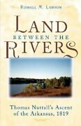 The Land Between The Rivers Thomas Nuttall's Ascent Of The Arkansas, 1819 New