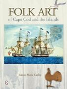 Folk Art Of Cape Cod And The Islands By Jeanne Marie Carley Used