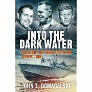H9335 Into The Dark Water The Story Of Three Officers And Pt-109 John J.