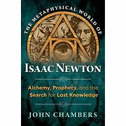 H19789 The Metaphysical World Of Isaac Newton Alchemy, Prophecy, And The Search