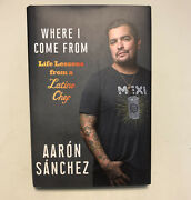 Where I Come From Life Lessons From A Latino Chef Aaron Sanchez Signed 1st First