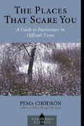 The Places That Scare You A Guide To Fearlessness In Difficult Times By Chodron