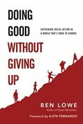 Doing Good Without Giving Up Sustaining Social Action In A World Thatand039s Hard To