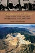 A Kennecott Story Three Mines, Four Men, And One Hundred Years, 1887-1997...