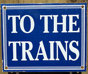 Vintage To The Trains Porcelain Sign Usa Oil Lube Gas Station Transit Engine