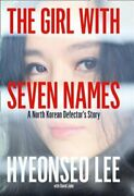 The Girl With Seven Names A North Korean Defectorand039s Story By Hyeonseo Lee New