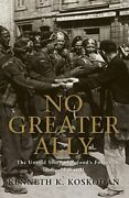 No Greater Ally The Untold Story Of Polandand039s Forces In World War Ii By Koskodan