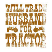 Will Trade Husband For Tractor T Shirt Choose Style Size Color Funny Tee 20038
