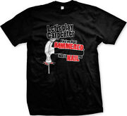 Letand039s Play Carpenter First Weand039ll Get Hammered Then Iand039ll Nail You Mens T-shirt