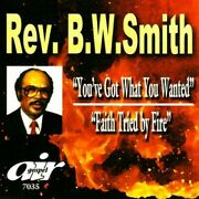 Rev Bw Smith Youand039ve Got What You Wanted - Faith Tried By Fire - New Cd