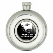 I Want To Be Abducted Ufo Aliens Funny Humor Round Stainless Steel 5oz Hip Flask