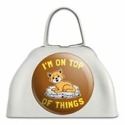 I'm On Top Of Things Cat Funny Humor White Metal Cowbell Cow Bell Instrument