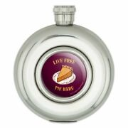 Live Free Pie Hard Funny Humor Round Stainless Steel 5oz Hip Drink Flask