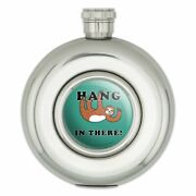 Hang In There Sloth Funny Humor Round Stainless Steel 5oz Hip Drink Flask