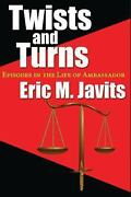 Twists And Turns Episodes In The Life Of Ambassador Eric M. Javits 180118