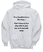 Unisex Hoodie In Various Colors And Sizes If We Handled Stress Like Dogs - Hood