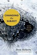 Changing The Subject Essays On The Mediated Self By Sven Birkerts 2015,...