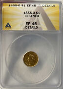 1855 O Gold Dollar Anacs Ef45 Details Cleaned. Us Coin Lot 238