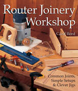 Router Joinery Workshop Common Joints Simple Setups And Clever Jigs Softcover