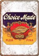 Choice Made Flor Fina Cigar Box Label 12 X 9 Reproduction Metal Sign Y89