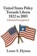 United States Policy Towards Liberia 1822 To 2003 Unintended Consequences