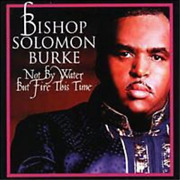Bishop Solomon Burke-not By Water But Fire This Time Cd New